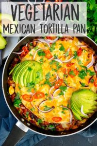 Overhead image of vegetarian tortilla one-pan meal. Recipe title overlaying image.