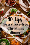 Tall Infographic showing text for 10 tips for a stress-free Christmas dinner on the background of a Christmas dinner table filled with food.
